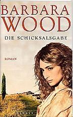 Die Schicksalsgabe von Barbara Wood