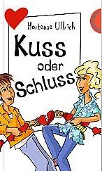 Kuss oder Schluss - Hortense Ullrich