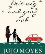 Neu: Weit weg und ganz nah von Jojo Moyes