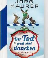 """Jörg Maurers siebter Alpenkrimi: """"Der Tod greift nicht daneben"""""""