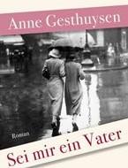 Sei mir ein Vater von Anne Gesthuysen