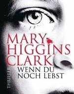 Wenn du noch lebst von Mary Higgins Clark