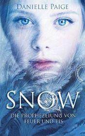 Snow, Die Prophezeiung von Feuer und Eis von Danielle Paige