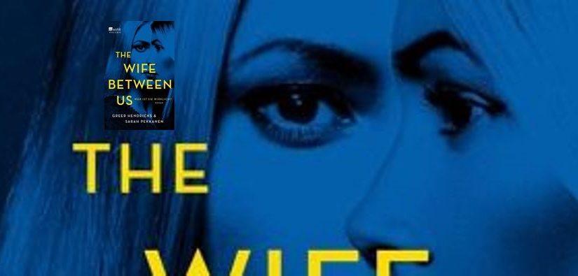The Wife Between Us, Wer ist sie wirklich? von Greer Hendricks & Sarah Pekkanen