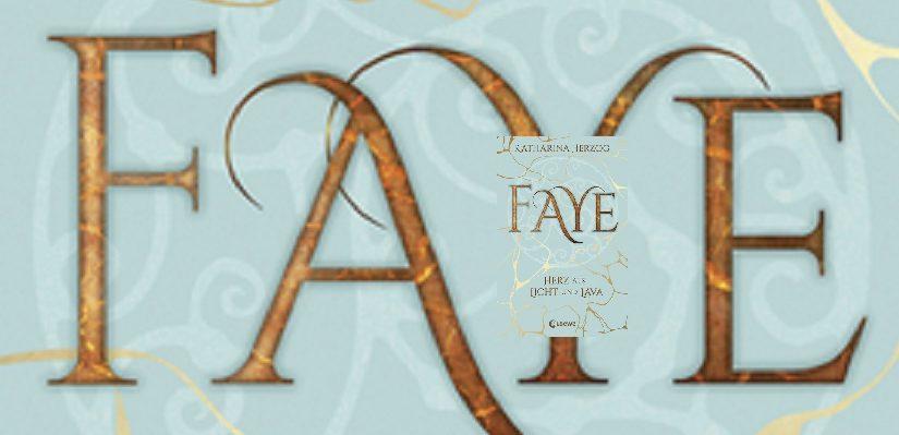 Faye, Herz aus Licht und Lava von Katharina Herzog