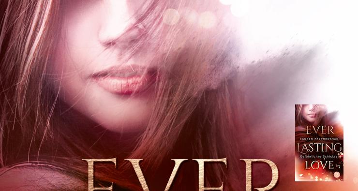 Everlasting Love – Gefährliches Schicksal von Lauren Palphreyman